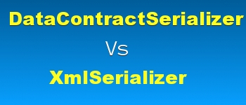 DataContractSerializer Vs XmlSerializer